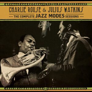 The Complete Jazz Modes Sessions - Charlie Rouse & Julius Watkins