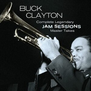 Complete Legendary Jam Sessions: Master Takes - Buck Clayton